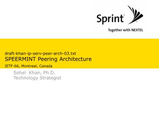 draft-khan-ip-serv-peer-arch-03.txt SPEERMINT Peering Architecture  IETF-66, Montreal, Canada