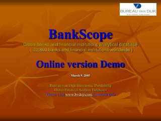 March 9. 2005 Bureau van Dijk Electronic Publishing  Global Financial Analysis Databases