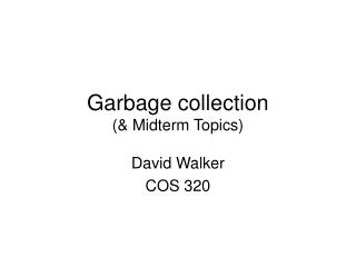 Garbage collection (& Midterm Topics)