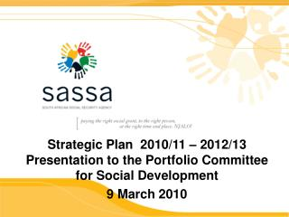 Strategic Plan  2010/11 – 2012/13 Presentation to the Portfolio Committee for Social Development 9 March 2010