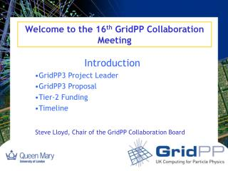 Welcome to the 16 th  GridPP Collaboration Meeting