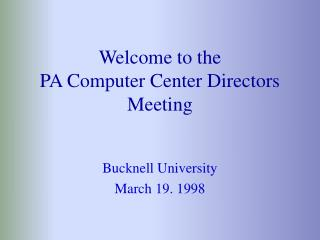Welcome to the PA Computer Center Directors Meeting