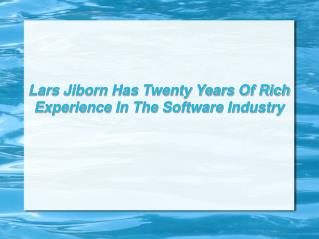 Lars Jiborn Has Twenty Years Of Rich Experience In The Softw