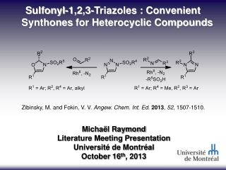Sulfonyl-1,2,3-Triazoles : Convenient  Synthones  for Heterocyclic Compounds