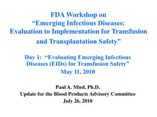 FDA Workshop on   Emerging Infectious Diseases:   Evaluation to Implementation for Transfusion and Transplantation Safet