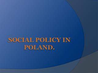 Social policy in poland.
