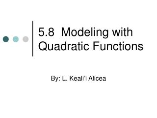 5.8  Modeling with Quadratic Functions