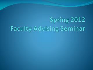 Spring 2012 Faculty Advising Seminar