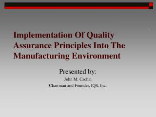 Implementation Of Quality Assurance Principles Into The Manufacturing Environment
