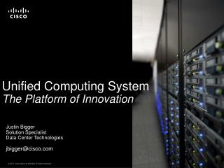 Unified Computing System The Platform of Innovation