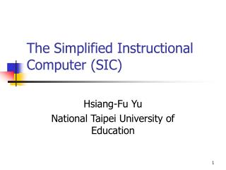 The Simplified Instructional Computer (SIC)