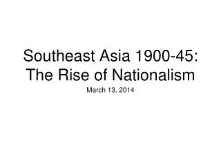 Southeast Asia 1900-45: The Rise of Nationalism