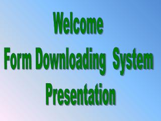 Welcome  Form Downloading  System  Presentation