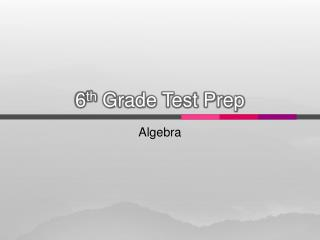 6 th  Grade Test Prep