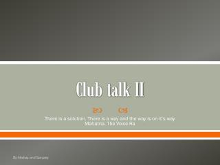 Club talk II