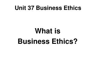 Unit 37 Business Ethics