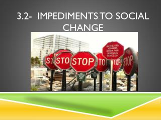 3.2-  Impediments to Social Change