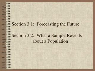 Section 3.1:  Forecasting the Future   Section 3.2:  What a Sample Reveals   	about a Population