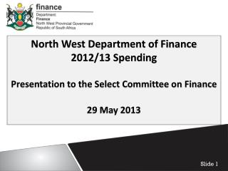 North West Department of Finance  2012/13 Spending Presentation to the Select Committee on Finance