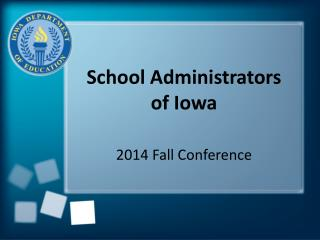 School Administrators  of Iowa 2014 Fall Conference