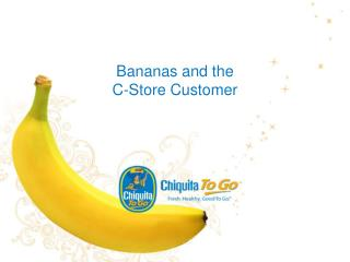 Bananas and the  C-Store Customer