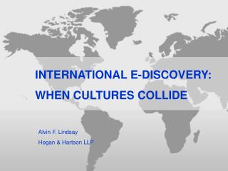 INTERNATIONAL E-DISCOVERY: WHEN CULTURES COLLIDE