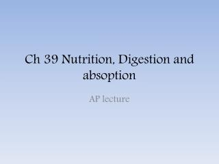 Ch 39 Nutrition, Digestion and  absoption
