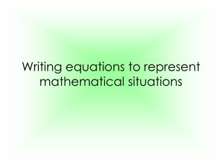 Writing equations to represent mathematical situations