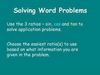 Use the 3 ratios –  sin ,  cos  and  tan  to solve application problems.