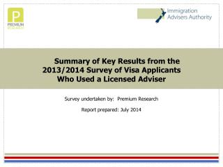Summary of Key Results from the  2013/2014 Survey of Visa Applicants  Who Used a Licensed Adviser