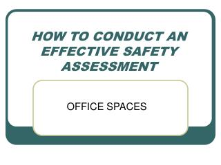 HOW TO CONDUCT AN EFFECTIVE SAFETY ASSESSMENT