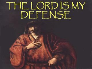 THE LORD IS MY DEFENSE