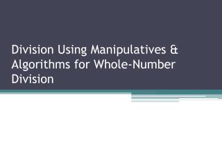 Division Using Manipulatives & Algorithms for Whole-Number Division