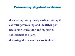 Processing physical evidence discovering, recognizing and examining it;