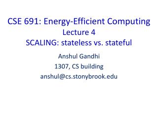 CSE 691: Energy-Efficient Computing Lecture  4 SCALING: stateless vs. stateful
