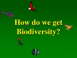 How do we get Biodiversity?