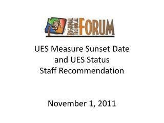 UES Measure Sunset Date  and UES Status  Staff Recommendation November 1, 2011