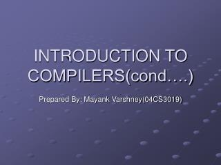 INTRODUCTION TO COMPILERS(cond….)
