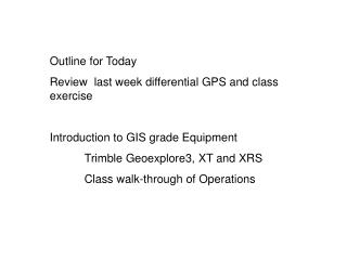 Outline for Today Review  last week differential GPS and class exercise