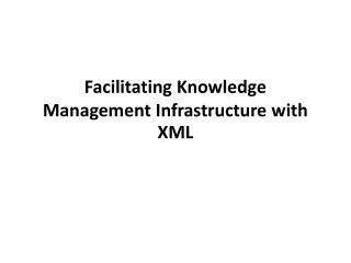 Facilitating Knowledge Management Infrastructure with XML