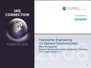 Teamcenter Engineering On-Demand Synchronization Mark Brueggeman General Motors Information Systems  Services mark.brueg