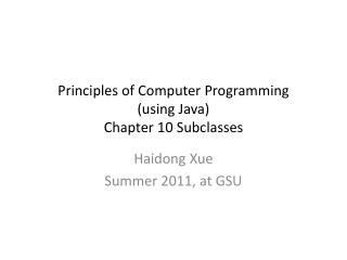 Principles of Computer Programming (using Java) Chapter 10 Subclasses