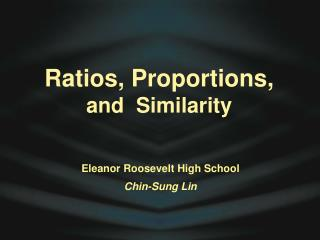 Ratios, Proportions,  and  Similarity