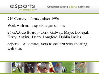 21 st  Century – formed since 1996 Work with many sports organisations