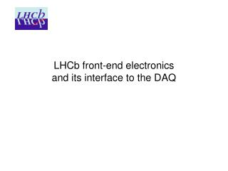 LHCb front-end electronics and its interface to the DAQ