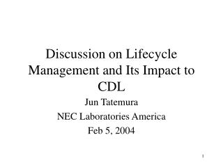 Discussion on Lifecycle Management and Its Impact to CDL