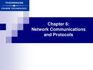 Chapter 6: Network Communications  and Protocols
