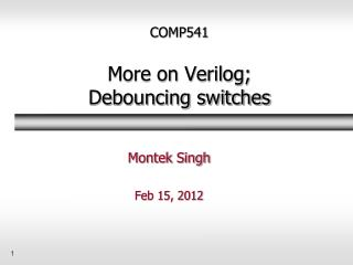 COMP541 More on Verilog; Debouncing switches