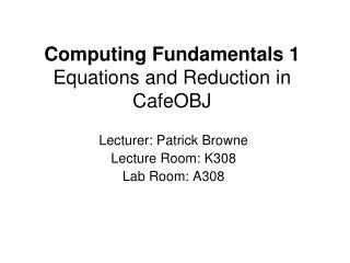 Computing Fundamentals 1 Equations and Reduction in CafeOBJ