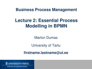 Business Process Management Lecture 2: Essential Process Modelling in BPMN